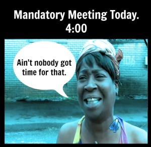 Mandatory meeting? Bitch, please.